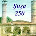 Suse (Shusha) - 250 years